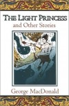 George MacDonald - The Light Princess: And Other Stories (Fantasy Stories of George MacDonald)