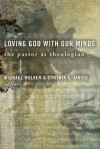 Welker & Jarvis - Loving God with Our Minds: the Pastor as Theologian