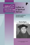 Dennis Ngien - Luther as a Spiritual Adviser: The Interface of Theology and Piety in Luther's Devotional Writings