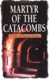 Anonymous - Martyr of the Catacombs: A Tale of Ancient Rome (a Novel)