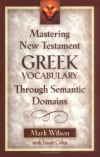Mark Wilson, Jason Oden - Mastering New Testament Greek Vocabulary Through Semantic Domains