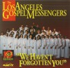 Product Image: The Los Angeles Gospel Messengers - We Haven't Forgotten You