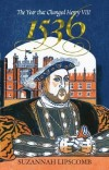 Suzannah Lipscombe - 1536: The Year That Changed Henry VIII