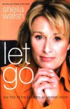 Sheila Walsh - Let Go: Live Free of the Burdens All Women Know
