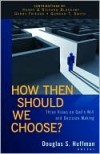 Huffman Douglas - How Then Should We Choose?