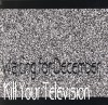 Product Image: Waiting For December - Kill Your Television