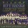 Product Image: Bishop Jeff Banks &  The Revival Temple Community Choir - I Am What God Says I Am