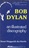 Product Image: Stuart Hoggard, Jim Shields - Bob Dylan: An Illustrated Discography