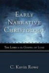 C Kavin Rowe - Early Narrative Christology