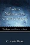 C Kavin Rowe - Early Narrative Christology