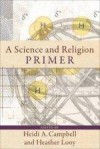 Heidi A Campbell, & Heather Looy - A Science And Religion Primer