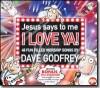 Product Image: Dave Godfrey - Jesus Says To Me I Love Ya!