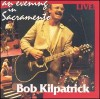Product Image: Bob Kilpatrick - An Evening In Sacramento