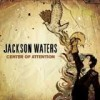 Product Image: Jackson Waters - Center Of Attention