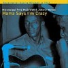 Product Image: Mississippi Fred McDowell, Johnny Woods - Mama Says I'm Crazy