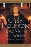 Product Image: Cissy Houston, Jonathan Singer - How Sweet The Sound: My Life With God And Gospel