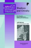 Jeff McInnis - Shadows and Chivalry: Pain, Suffering, Evil and Goodness in the Works of George MacDonald and C.S. Lewis (Studies in Christian History & Thought): Pain, ...