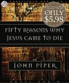 John Piper - Fifty Reasons Why Jesus Came To Die