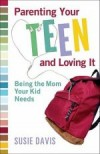 Davis Susie - Parenting Your Teen And Loving It