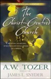 A W Tozer - The Christ-Centred Church