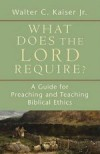 Walter C. Kaiser - What Does the Lord Require?