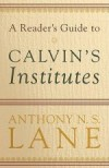 Anthony Lane - A Reader's Guide to Calvin's Institutes