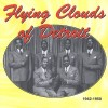 Product Image: Flying Clouds Of Detroit - Flying Clouds Of Detroit 1942-1950