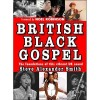 Steve Alexander Smith - British Black Gospel: The Foundations Of This Vibrant UK Sound