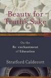 Stratford Caldecott - Beauty For Truth's Sake