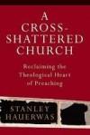Stanley Hauerwas - A Cross-Shattered Church