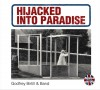 Product Image: Godfrey Birtill & Band - Hijacked Into Paradise