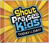 Product Image: Shout Praises! Kids - Today Is The Day