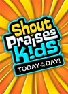 Product Image: Shout Praises Kids - Today Is The Day