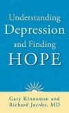 Gary Kinnaman & Richard Jacobs - Understanding Depression And Finding Hope
