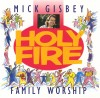 Product Image: Mick Gisbey - Family Worship: Holy Fire