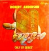 Product Image: Robert Anderson - Only By Grace