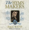 Product Image: The Hymn Makers - Isaac Watts: When I Survey
