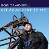 Product Image: Bob David Bell - Sit Down Next To Me
