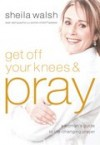 Sheila Walsh - Get Off Your Knees And Pray