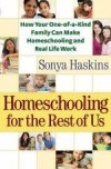 Sonya Haskins - Homeschooling For The Rest Of Us