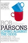 Rob Parsons  - Loving Against The Odds
