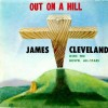 Product Image: James Cleveland & The Gospel All-Stars - Out On A Hill
