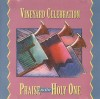 Vineyard Music - Vineyard Celebration: Praise To The Holy One