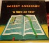 Product Image: Robert Anderson - In Times Like These