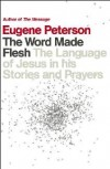 Eugene Peterson  - The Word Made Flesh
