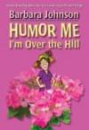 Barbara Johnson - Humor Me, I'm Over the Hill