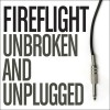 Product Image: Fireflight - Unbroken And Unplugged