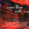 Product Image: Jim Martinez & Friends - Praise Him With Jazz