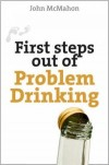 John McMahon - First Steps Out of Problem Drinking