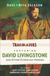 Dave & Neta Jackson - Trailblazers: Featuring David Livingstone And Other Christian Heroes